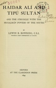 Haidar Alí and Tipú Sultán and the struggle with the Musalmán powers of the South by Lewin B. Bowring