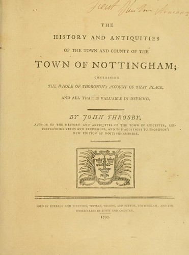 The history and antiquities of the Town and County of the Town of Nottingham by John Throsby