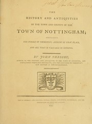 Cover of: The history and antiquities of the Town and County of the Town of Nottingham by John Throsby