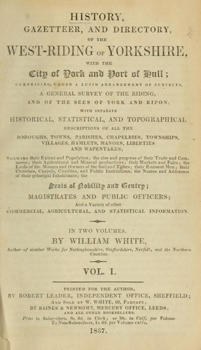 History, gazetteer, and directory, of the west-riding of Yorkshire, with the city of York and Port of Hull by White, William of Sheffield
