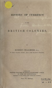 A history of currency in the British colonies by Chalmers, Robert Sir
