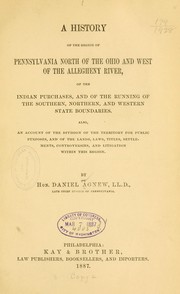 Cover of: A history of the region of Pennsylvania north of the Ohio and west of the Allegheny river, of the Indian purchases, and of the running of the souther, northern, and western state boundaries