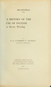 Cover of: A history of the use of incense in divine worship | E. G. Cuthbert F. Atchley