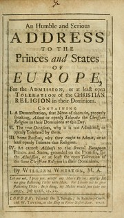 Cover of: An humble and serious address to the princes and states of Europe, for the admission, or at least open toleration of the Christian religion in their dominions, ...
