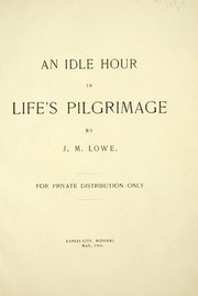 An idle hour in life's pilgrimage by Joseph Macaulay Lowe