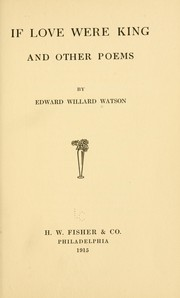 Cover of: If love were king, and other poems | Edward Willard Watson