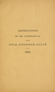 Cover of: Instructions to the attendants, &c. in the Royal Edinburgh Asylum | Royal Edinburgh asylum for the insane, at Morningside