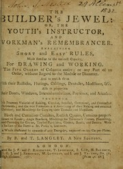 The builder's jewel, or, The youth's instructor and workman's remembrancer by Batty Langley