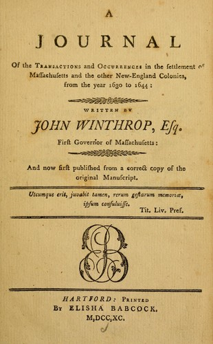 A journal of the transactions and occurrences in the settlement of Massachusetts and the other New-England colonies, from the year 1630 to 1644 by Winthrop, John