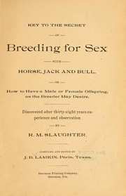 Cover of: Key to the secret of breeding for sex with horse, jack, and bull | R. M. Slaughter