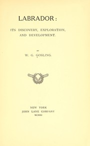 Cover of: Labrador: its discovery, exploration, and development. | Gosling, William Gilbert