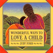 Cover of: Wonderful ways to love a child | Judy Ford