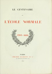 Cover of: Le centenaire de l'ecole normale, 1795-1895 | Ecole normale superieure (Paris, France)
