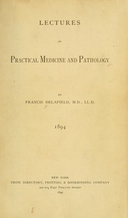Cover of: Lectures on practical medicine and pathology, 1894 | Francis Delafield
