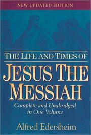Cover of: The life and times of Jesus the Messiah | Alfred Edersheim
