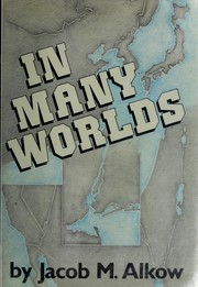 Cover of: In many worlds | Jacob M. Alkow