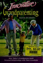 Cover of: Innovative grandparenting: how today's grandparents build personal relationships with their grandkids