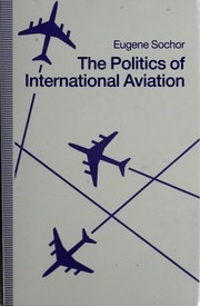 The politics of international aviation by Eugene Sochor