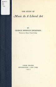 The study of music as a liberal art by Dickinson, George Sherman