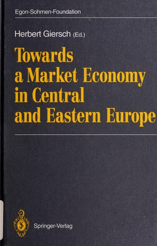 Towards a market economy in Central and Eastern Europe by Herbert Giersch (ed.) for the Egon-Sohmen-Foundation.