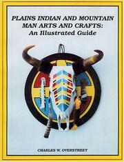 Plains Indian and Mountain Man Arts and Crafts by Charles W. Overstreet