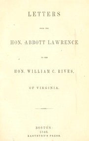 Cover of: Letters from the Hon. Abbott Lawrence to the Hon. William C. Rives