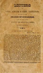Cover of: Letters of Gen. Adair and Gen. Jackson relative to the charge of cowardice made by the latter against the Kentucky troops at New Orleans