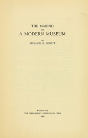 Cover of: The making of a modern museum | Eleanor G. Hewitt