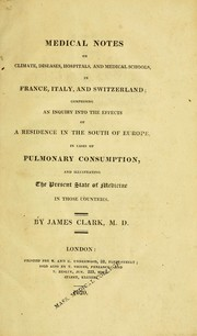 Cover of: Medical notes on climate, diseases, hospitals, and medical schools, in France, Italy, and Switzerland | Clark, James Sir