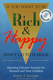 Cover of: If you want to be rich and happy, don't go to school?: ensuring lifetime security for yourself and your children