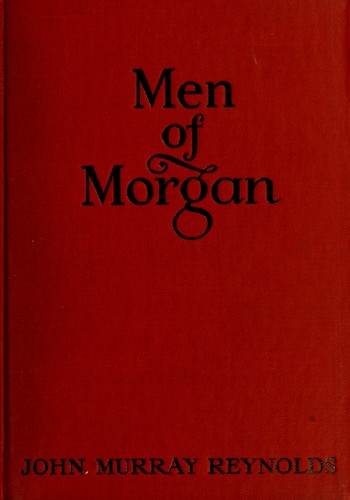Men of Morgan by John Murray Reynolds