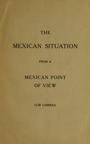 Cover of: The Mexican situation from a Mexican point of view | Cabrera, Luis