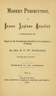 Cover of: Modern persecution, or, Insane asylums unveiled as demonstrated by the report of the Investigating Committee of the Legislature of Illinois