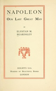 Cover of: Napoleon, our last great man | Elystan M. Beardsley