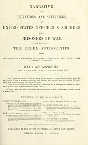 Cover of: Narrative of privations and sufferings of United States officers & soldiers while prisoners of war in the hands of the rebel authorities : being the report of a commissiopn of inquiry appointed by the United States Sanitary Commission : with an appendix containing the testimony. | United States Sanitary Commission.