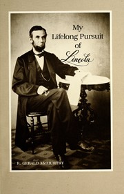 My lifelong pursuit of Lincoln by R. Gerald McMurtry