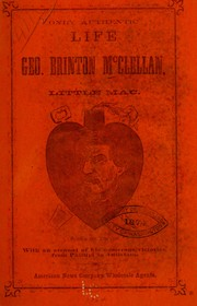 Cover of: Only authentic life of Geo. Brinton McClellan, alias Little Mac