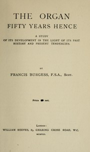 Cover of: The organ fifty years hence | Burgess, Francis