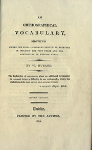 Cover of: An orthographical vocabulary, showing where the final consonant should be repeated in spelling the past tense and the participles of English verbs | W. Huband