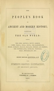 Cover of: The people's book of ancient and modern history: comprising the Old world : namely, the Jews, Assyria, Egypt, Greece, Rome, Persia, India, China, the Mahometans, Spain, Germany, France, England, Sweden and Norway, the Netherlands, Denmark, Portugal, Italy, Switzerland, etc.