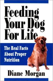 Cover of: Feeding your dog for life: the real facts about proper nutrition