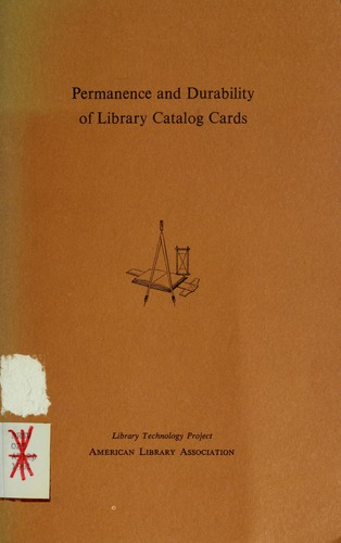 Permanence and durability of library catalog cards by American Library Association. Library Technology Program.