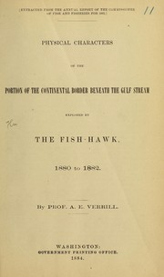 Cover of: Physical characters of the portion of the continental border beneath the Gulf Stream explored by the Fish-Hawk, 1880 to 1882