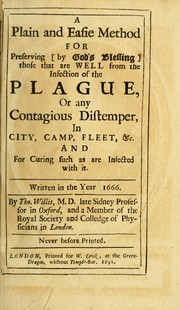 Cover of: A plain and easie method for preserving (by God's blessing) those that are well from the infection of the plague, or any contagious distemper, in city, camp, fleet, &c., and for curing such as are infected with it