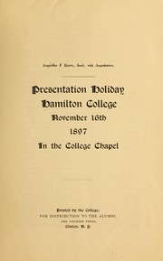Cover of: Presentation holiday, Hamilton College, November 16th, 1897, in the College Chapel