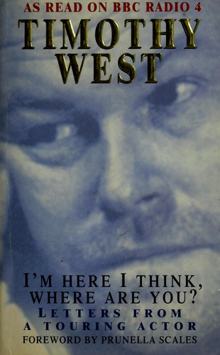 I'm here I think, where are you? by Timothy West