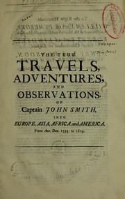 Cover of: The true travels, adventures, and observations, of Captain John Smith, into Europe, Asia, Africa, and America, from ann. dom. 1593-1629