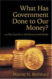 Cover of: What Has Government Done to Our Money? Case for the 100 Percent Gold Dollar