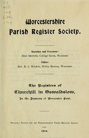 The registers of Churchill in Oswaldslow, in the Deanery of Worcester East by Churchill (Worcester, England : Parish)