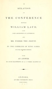 Cover of: A relation of the conference between William Laud, late Lrd Archbishop of Canterbury and Mr. Fisher the Jesuit, by the command of King James